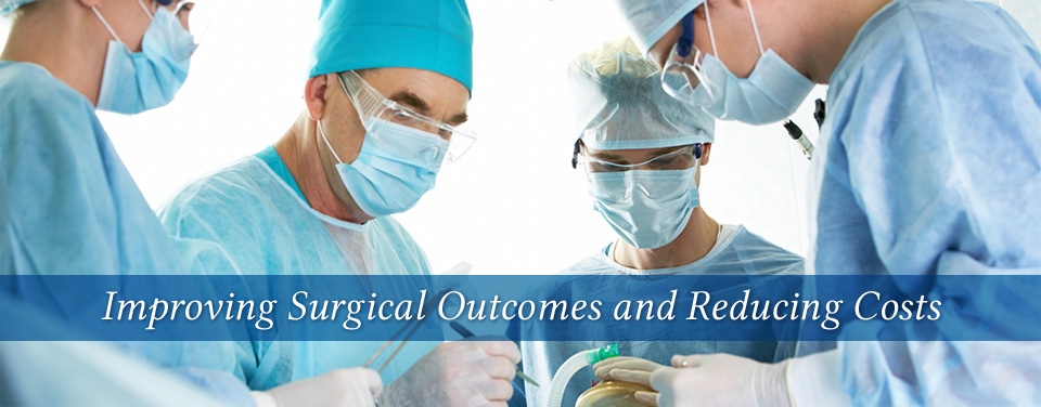 Improving Surgical Outcomes and  Reducing Cost - >> Learn More