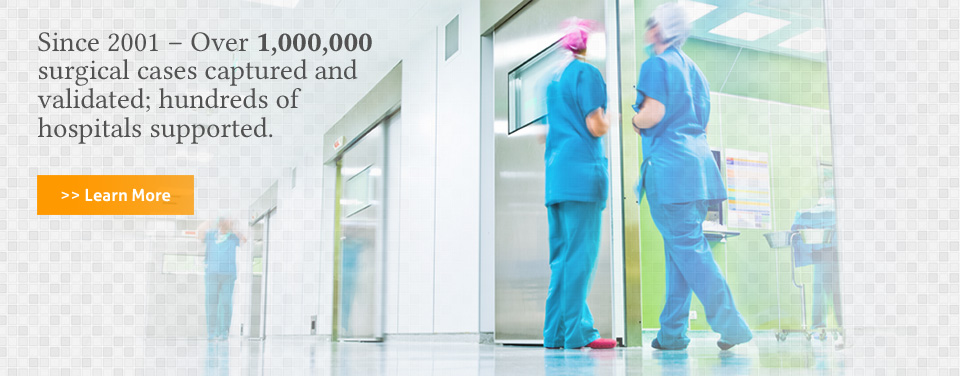 Since 2001 – Over 1,000,000 surgical cases captured and validated; hundreds of hospitals supported. - >> Learn More